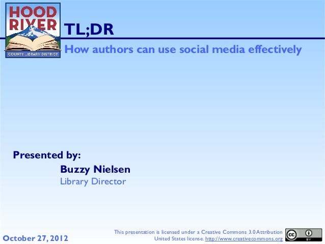 TL;DR               How authors can use social media effectively  Presented by:          Buzzy Nielsen              Librar...