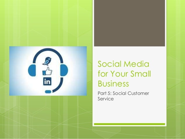 Social Media for Your Small Business Part 5: Social Customer Service