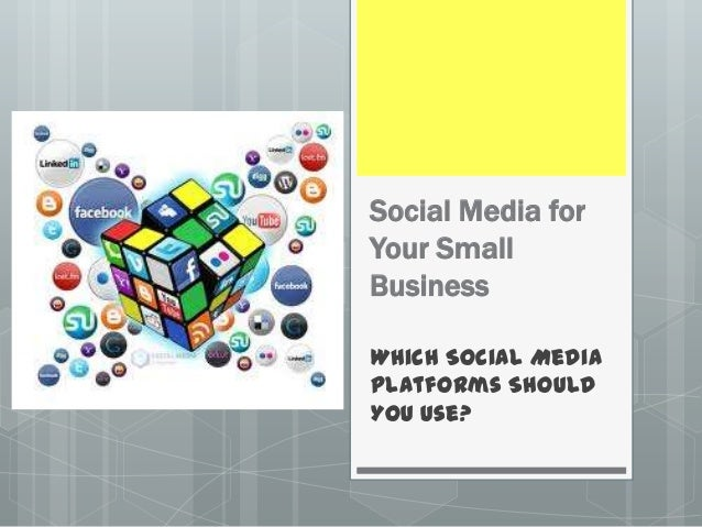 Social Media forYour SmallBusinessWhich Social MediaPlatforms ShouldYou Use?