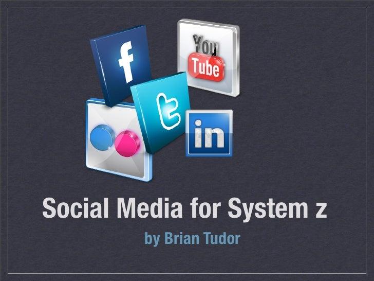 Social Media for System z        by Brian Tudor