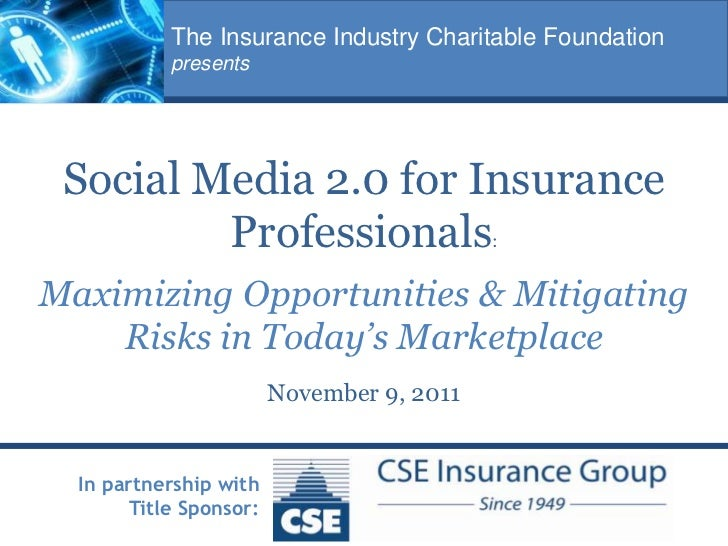 The Insurance Industry Charitable Foundation           presents Social Media 2.0 for Insurance         Professionals:Maxim...