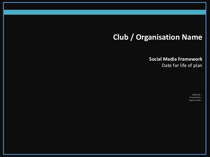 Club / Organisation Name         Social Media Framework               Date for life of plan                               ...