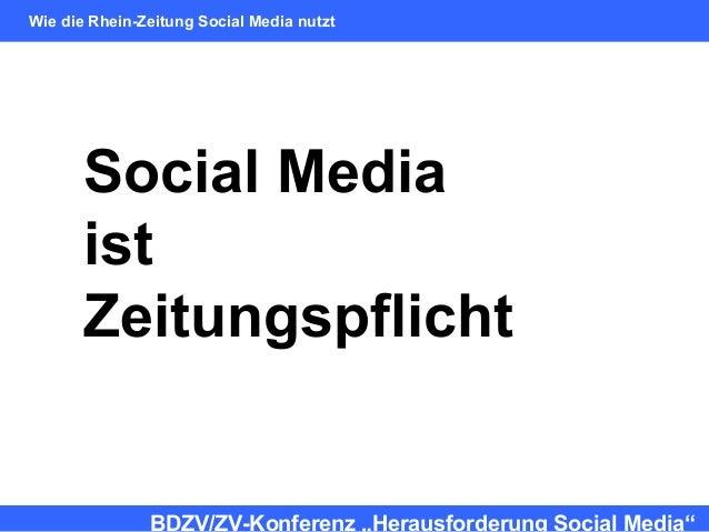 """Social Media ist Zeitungspflicht BDZV/ZV-Konferenz """"Herausforderung Social Media"""" Wie die Rhein-Zeitung Social Media nutzt"""