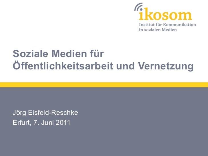Soziale Medien fürÖffentlichkeitsarbeit und VernetzungJörg Eisfeld-ReschkeErfurt, 7. Juni 2011