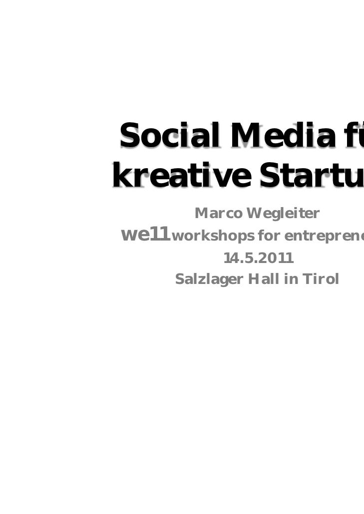 Social Media fürkreative Startups        Marco Wegleiterwe11 workshops for entrepreneurs            14.5.2011      Salzlag...