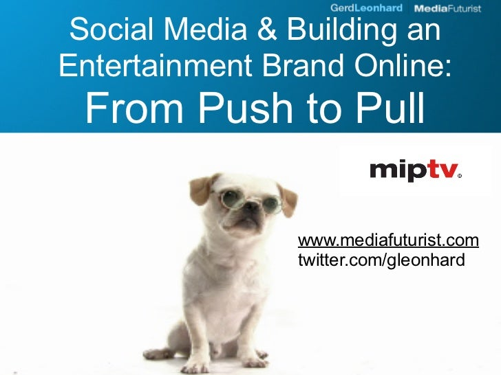 Social Media & Building an Entertainment Brand Online:  From Push to Pull                  www.mediafuturist.com          ...