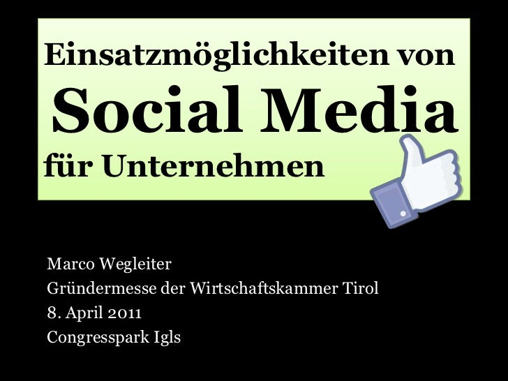 Einsatzmöglichkeiten vonSocial Mediafür Unternehmen<br />Marco Wegleiter<br />Gründermesse der Wirtschaftskammer Tirol<br ...