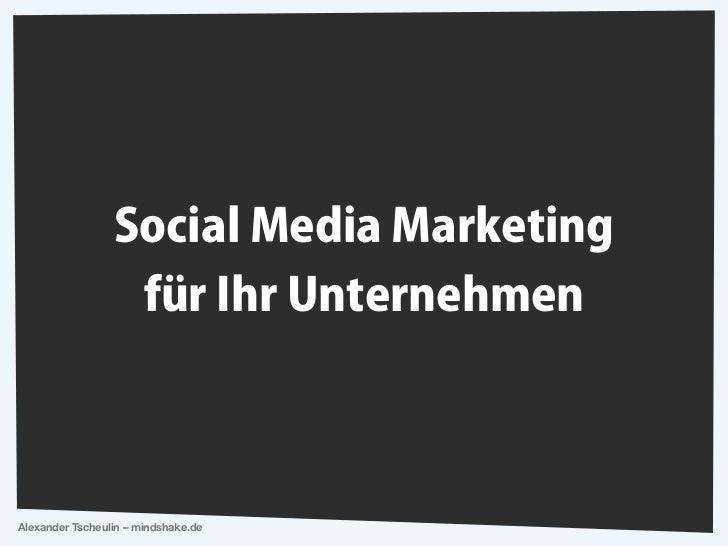 Social Media Marketing                  für Ihr UnternehmenAlexander Tscheulin – mindshake.de