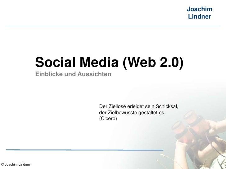 © Joachim Lindner<br />Social Media (Web 2.0)<br />Einblicke und Aussichten<br />Der Ziellose erleidet sein Schicksal, <br...