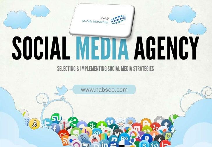 SOCIAL MEDIA AGENCY    SELECTING & IMPLEMENTING SOCIAL MEDIA STRATEGIES                 www.nabseo.com        SELECTING & ...