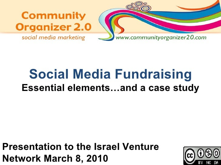 Social Media Fundraising Essential elements…and a case study Presentation to the Israel Venture Network March 8, 2010