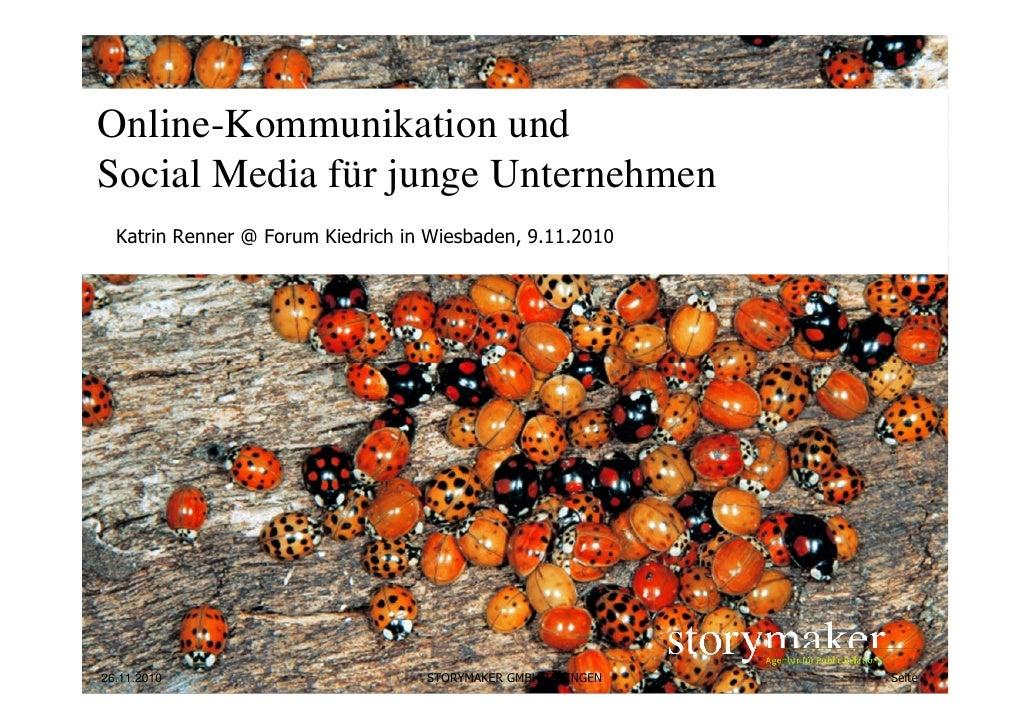 Online-Kommunikation undSocial Media für junge Unternehmen  Katrin Renner @ Forum Kiedrich in Wiesbaden, 9.11.201026.11.20...