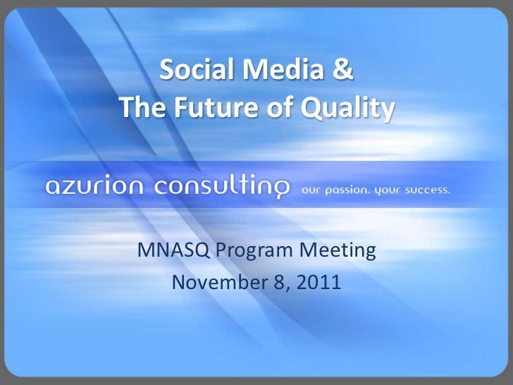 Social Media &The Future of Quality MNASQ Program Meeting   November 8, 2011