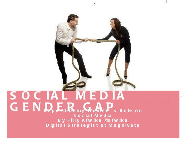 SOCIAL MEDIA GENDER GAP  Repositioning Women's Role on Social Media By Firly Afwika @afwika Digital Strategist at Magnivate