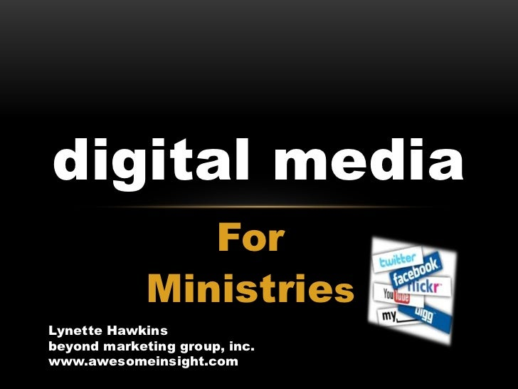 For <br />Ministries<br />digital media<br />Lynette Hawkins<br />beyond marketing group, inc. www.awesomeinsight.com<br />