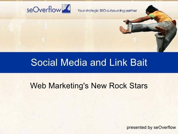 Social Media and Link Bait Web Marketing's New Rock Stars presented by seOverflow