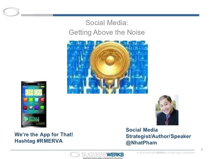 Social Media: Getting Above the Noise We're the App for That!  Hashtag #RMERVA Social Media Strategist/Author/Speaker  @Nh...