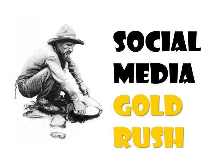 Social media gold rush   slideshare
