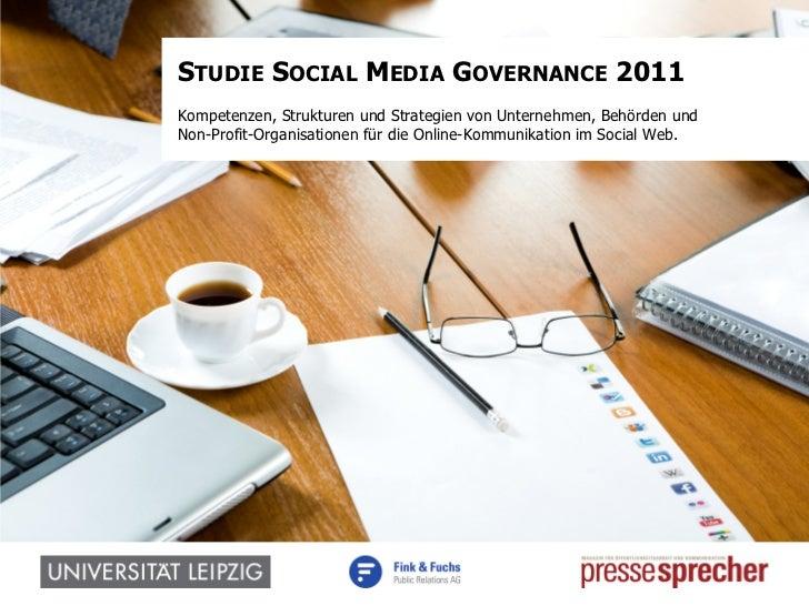 STUDIE SOCIAL MEDIA GOVERNANCE 2011Kompetenzen, Strukturen und Strategien von Unternehmen, Behörden undNon-Profit-Organisa...
