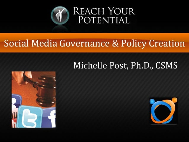 Social Media Governance & Policy Creation Michelle Post, Ph.D., CSMS