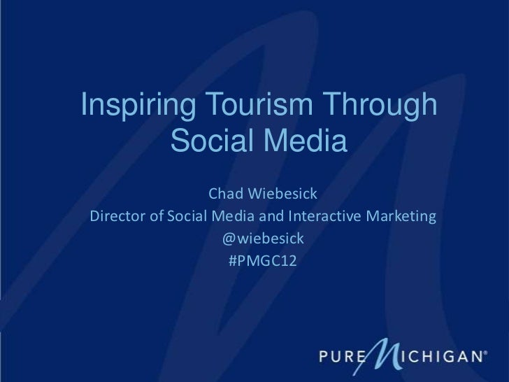 Inspiring Tourism Through       Social Media                  Chad WiebesickDirector of Social Media and Interactive Marke...