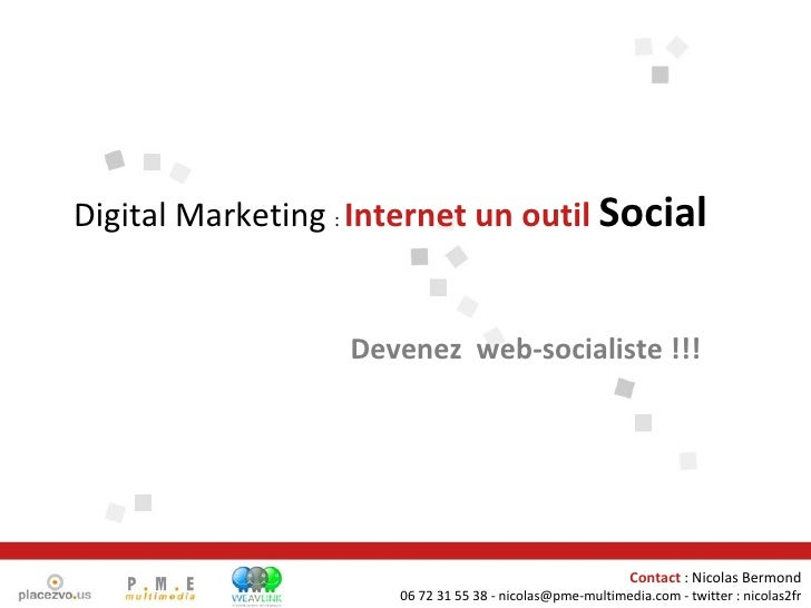 Devenez  web-socialiste !!! Digital Marketing  :  Internet un outil  Social Contact  : Nicolas Bermond 06 72 31 55 38 - ni...