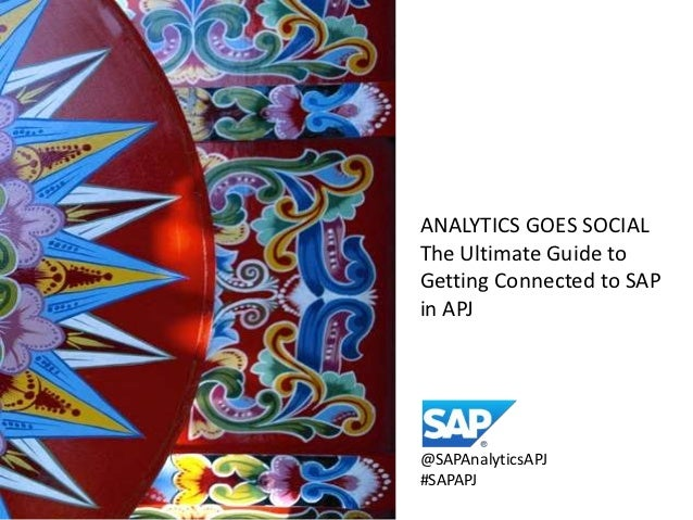 ANALYTICS GOES SOCIALThe Ultimate Guide toGetting Connected to SAPin APJ@SAPAnalyticsAPJ#SAPAPJ