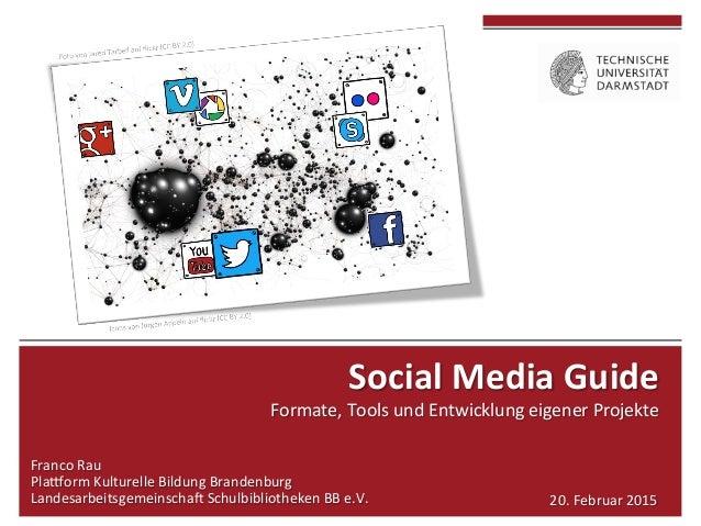Social  Media  Guide     Formate,  Tools  und  Entwicklung  eigener  Projekte   Franco  Rau ...
