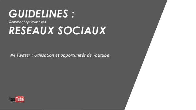 GUIDELINES : Comment optimiser vos RESEAUX SOCIAUX #4 Twitter : Utilisation et opportunités de Youtube