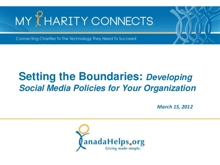 Setting the Boundaries: DevelopingSocial Media Policies for Your Organization                                 March 15, 2012