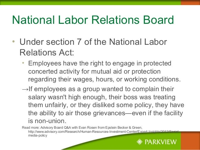 National Labor Relations Board • Under section 7 of the National Labor Relations Act: • Employees have the right to engage...