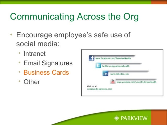 Communicating Across the Org • Encourage employee's safe use of social media: • Intranet • Email Signatures • Business Car...