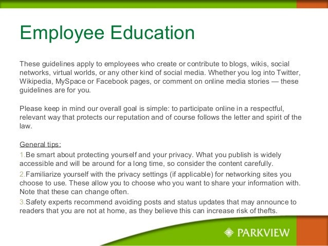 Employee Education These guidelines apply to employees who create or contribute to blogs, wikis, social networks, virtual ...