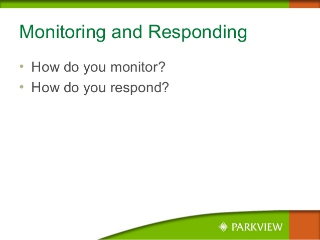 Monitoring and Responding • How do you monitor? • How do you respond?