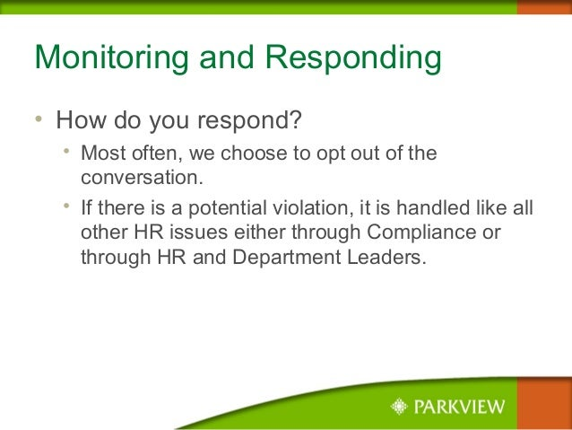 Monitoring and Responding • How do you respond? • Most often, we choose to opt out of the conversation. • If there is a po...