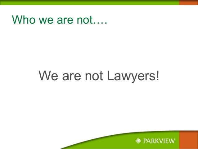 Who we are not…. We are not Lawyers!