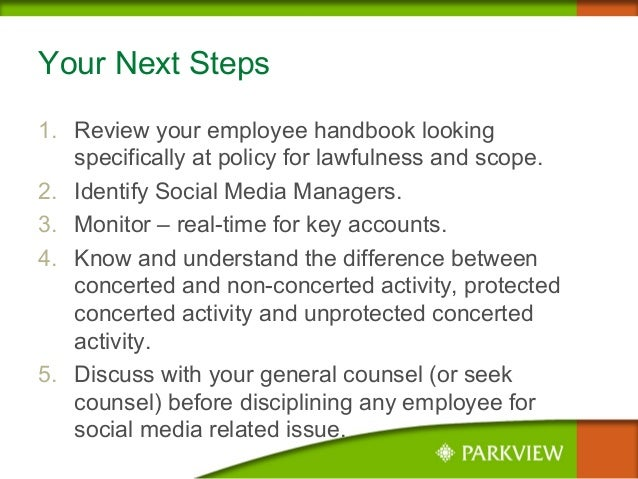 Your Next Steps 1. Review your employee handbook looking specifically at policy for lawfulness and scope. 2. Identify Soci...