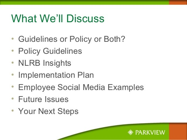 What We'll Discuss • Guidelines or Policy or Both? • Policy Guidelines • NLRB Insights • Implementation Plan • Employee So...