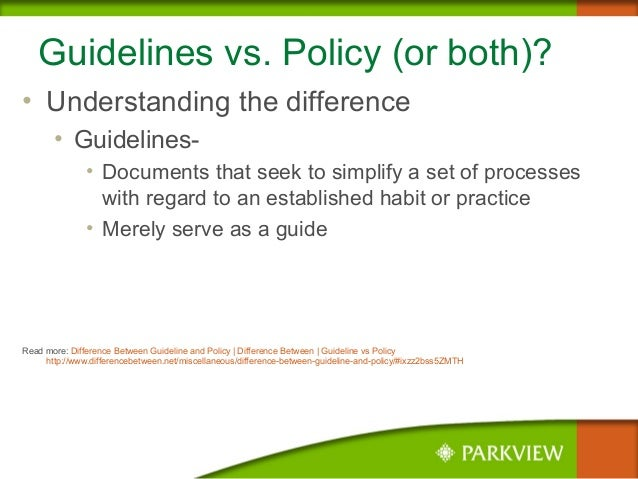 Guidelines vs. Policy (or both)? • Understanding the difference • Guidelines- • Documents that seek to simplify a set of p...