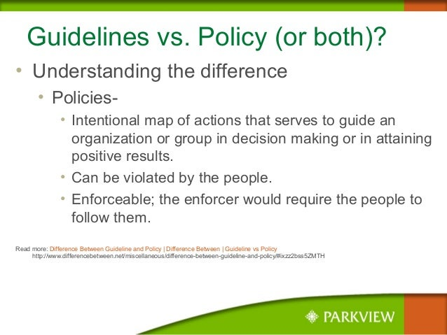 Guidelines vs. Policy (or both)? • Understanding the difference • Policies- • Intentional map of actions that serves to gu...