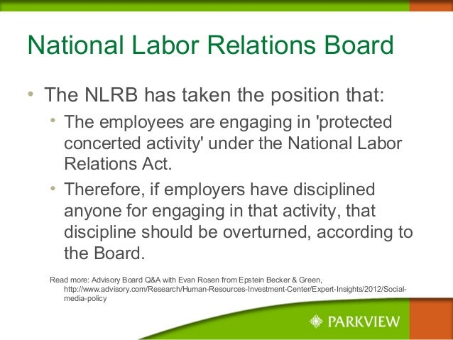National Labor Relations Board • The NLRB has taken the position that: • The employees are engaging in 'protected concerte...