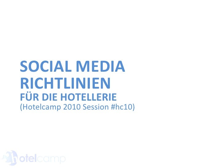 SOCIAL MEDIA RICHTLINIEN FÜR DIE HOTELLERIE (Hotelcamp 2010 Session #hc10)