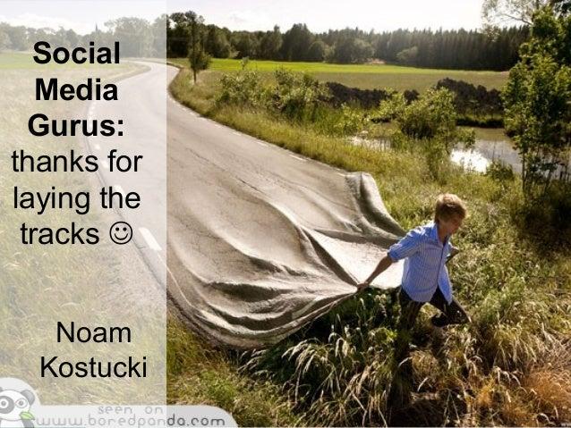 Social Media Gurus: thanks for laying the tracks  Noam Kostucki