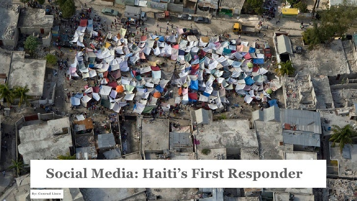 Social Media: Haiti's First Responder By: Conrad Lisco