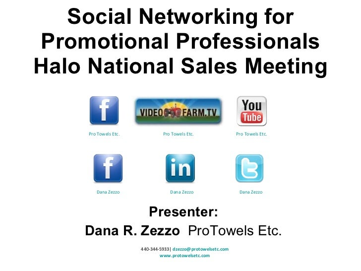 Presenter: Dana R. Zezzo  ProTowels Etc. Social Networking for Promotional Professionals Halo National Sales Meeting 440-3...