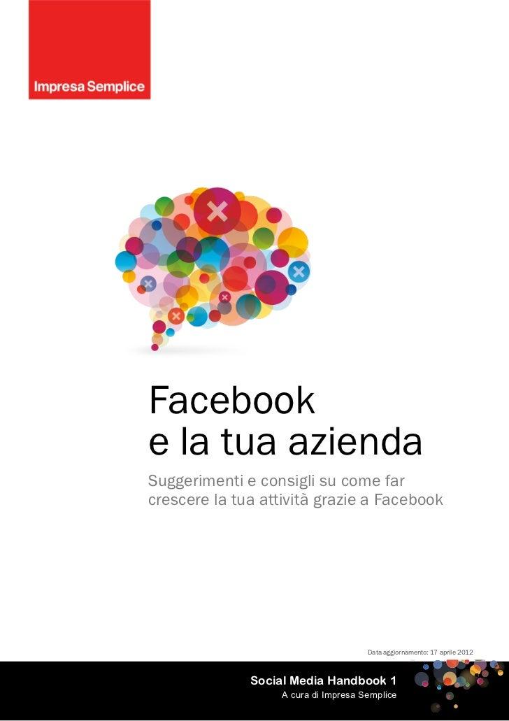 Facebooke la tua aziendaSuggerimenti e consigli su come farcrescere la tua attività grazie a Facebook                     ...
