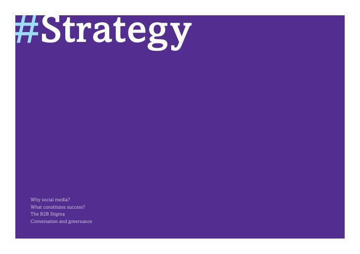 #StrategyWhy social media?What constitutes success?The B2B StigmaConversation and governance
