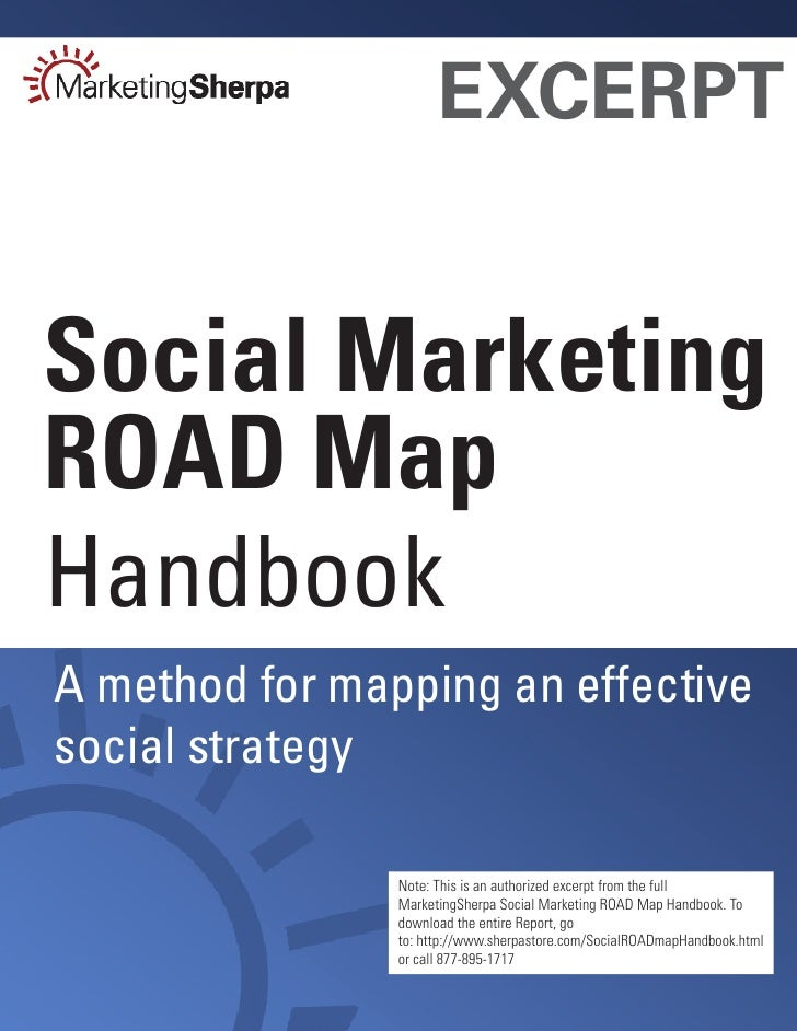EXCERPT   Social Marketing ROAD Map Handbook A method for mapping an effective social strategy                  Note: This...