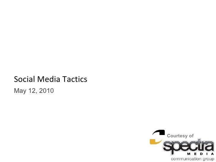 Social Media Tactics May 12, 2010 Courtesy of
