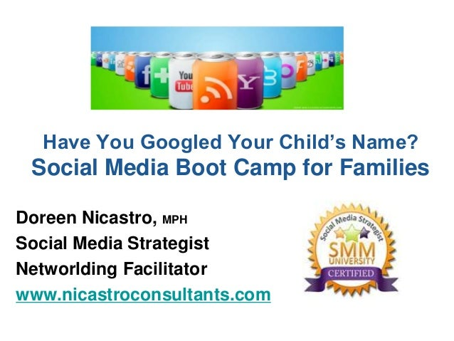 Have You Googled Your Child's Name?  Social Media Boot Camp for Families Doreen Nicastro, MPH Social Media Strategist Netw...